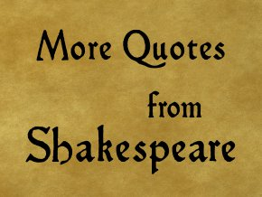 More Quotes from Shakespeare